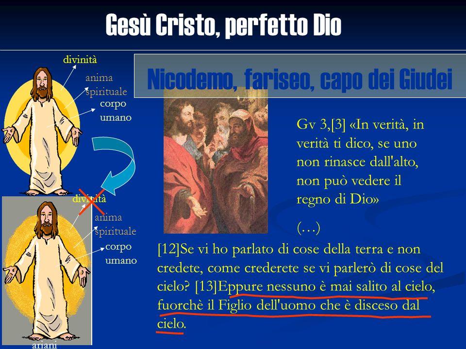Gesù Cristo, perfetto Dio divinità anima spirituale corpo umano ariani divinità anima spirituale corpo umano Gv 3,[3] «In verità, in verità ti dico, s