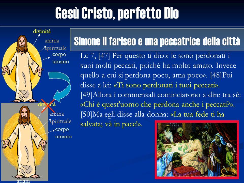 Gesù Cristo, perfetto Dio divinità anima spirituale corpo umano ariani divinità anima spirituale corpo umano Lc 7, [47] Per questo ti dico: le sono pe