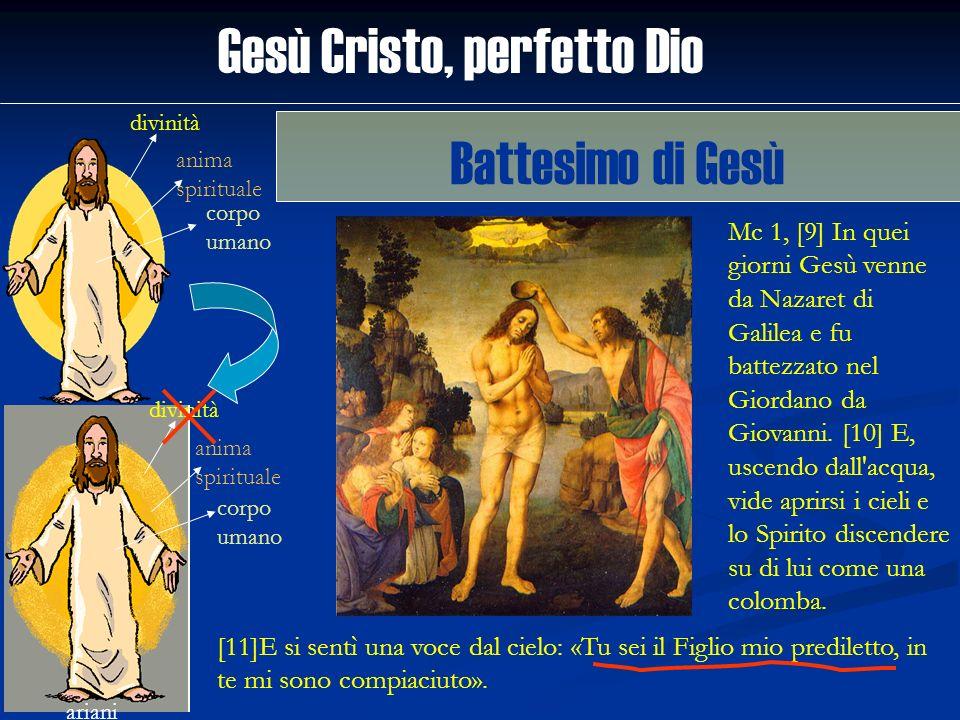 Gesù Cristo, perfetto Dio divinità anima spirituale corpo umano ariani divinità anima spirituale corpo umano [11]E si sentì una voce dal cielo: «Tu se
