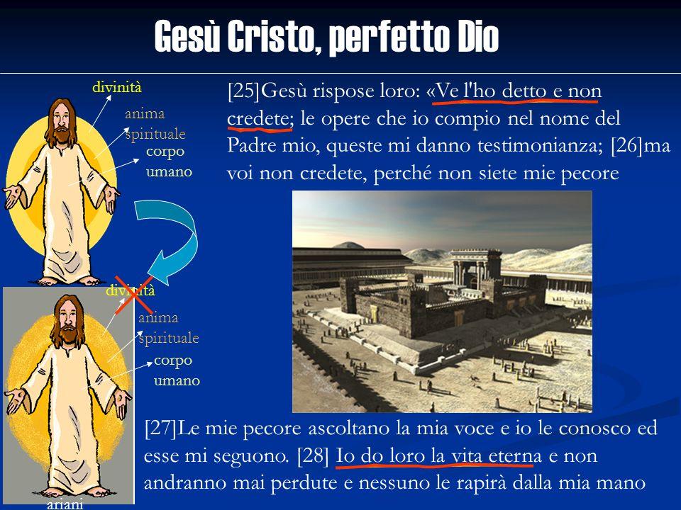 Gesù Cristo, perfetto Dio divinità anima spirituale corpo umano ariani divinità anima spirituale corpo umano [25]Gesù rispose loro: «Ve l'ho detto e n