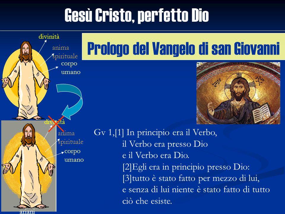 Gesù Cristo, perfetto Dio divinità anima spirituale corpo umano ariani divinità anima spirituale corpo umano Prologo del Vangelo di san Giovanni Gv 1,