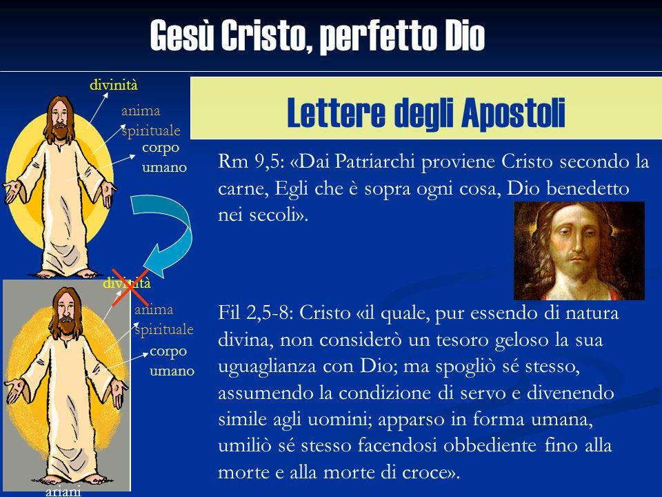 Gesù Cristo, perfetto Dio divinità anima spirituale corpo umano ariani divinità anima spirituale corpo umano Lettere degli Apostoli Rm 9,5: «Dai Patri
