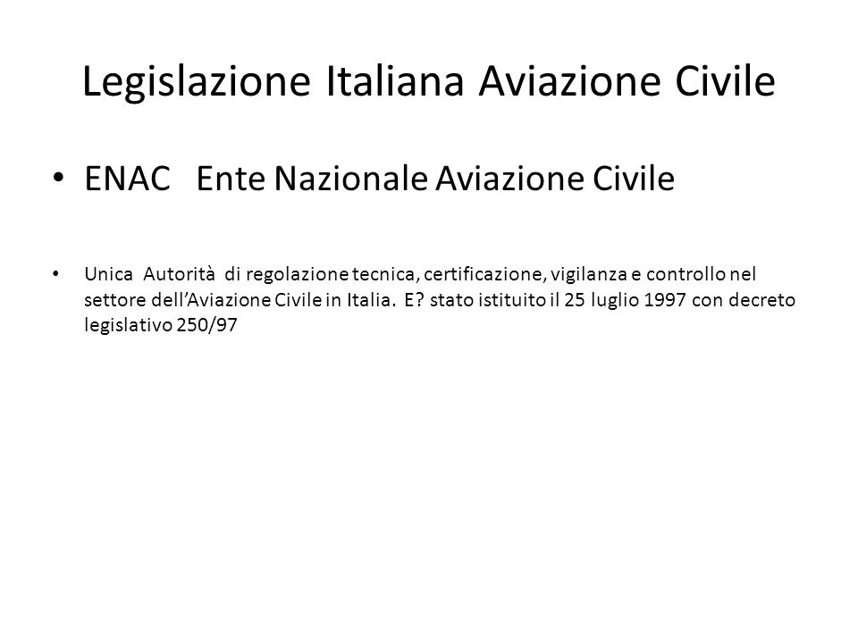 Legislazione Italiana Aviazione Civile ENAC Ente Nazionale Aviazione Civile Unica Autorità di regolazione tecnica, certificazione, vigilanza e control
