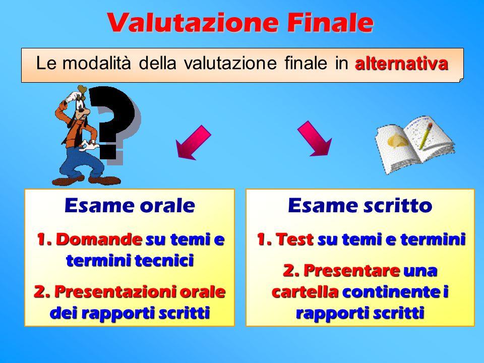 Valutazione Finale alternativa Le modalità della valutazione finale in alternativa Esame orale 1.