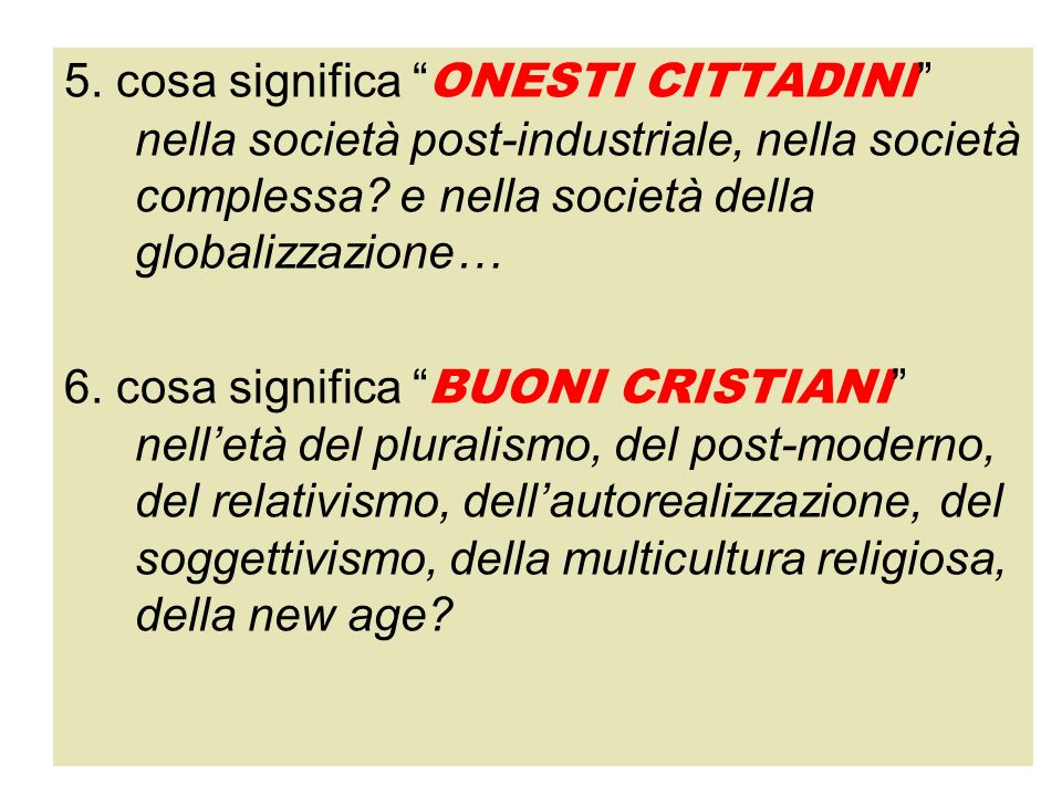 5. cosa significa ONESTI CITTADINI nella società post-industriale, nella società complessa? e nella società della globalizzazione… 6. cosa significa B