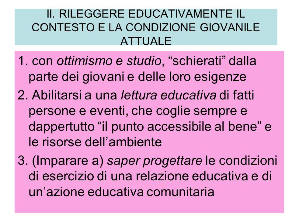 II. RILEGGERE EDUCATIVAMENTE IL CONTESTO E LA CONDIZIONE GIOVANILE ATTUALE 1. con ottimismo e studio, schierati dalla parte dei giovani e delle loro e