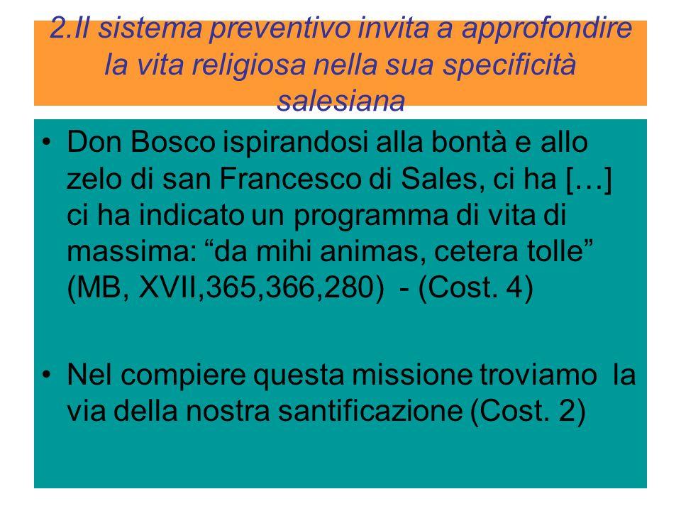 2.Il sistema preventivo invita a approfondire la vita religiosa nella sua specificità salesiana Don Bosco ispirandosi alla bontà e allo zelo di san Fr