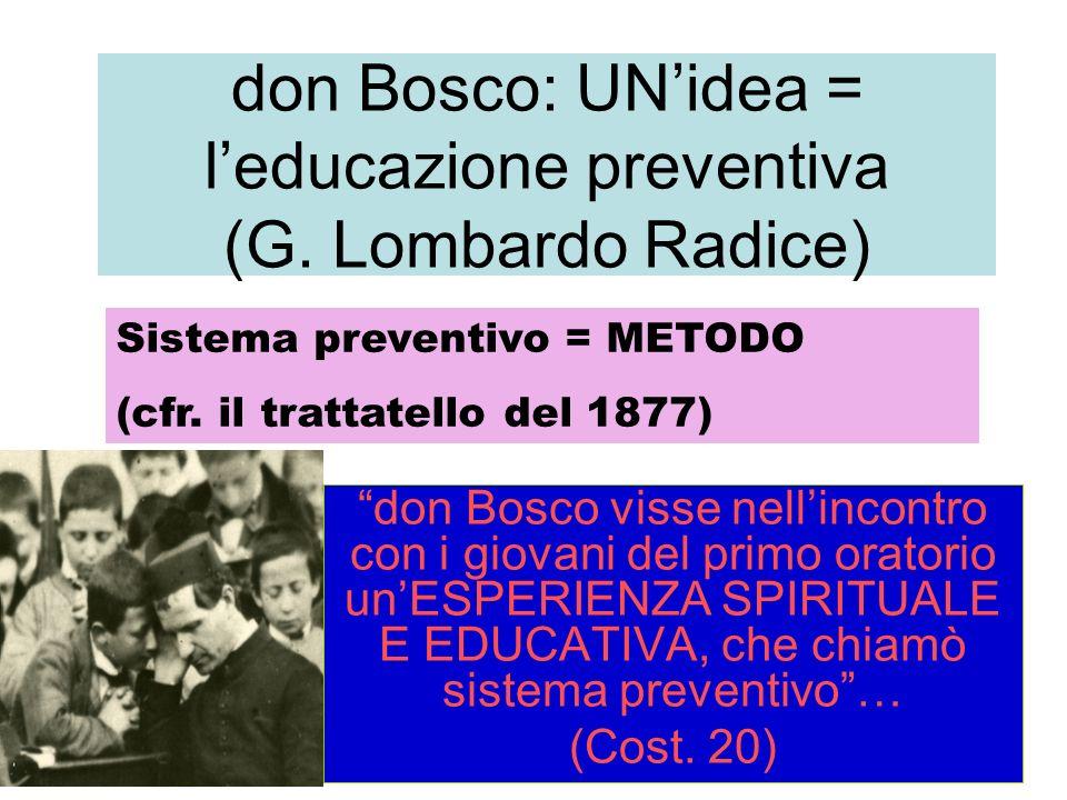 don Bosco: UNidea = leducazione preventiva (G. Lombardo Radice) don Bosco visse nellincontro con i giovani del primo oratorio unESPERIENZA SPIRITUALE
