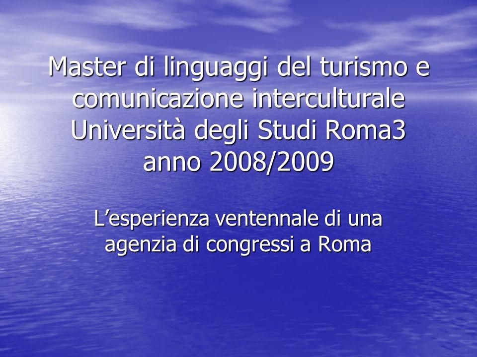 Master di linguaggi del turismo e comunicazione interculturale Università degli Studi Roma3 anno 2008/2009 Lesperienza ventennale di una agenzia di co
