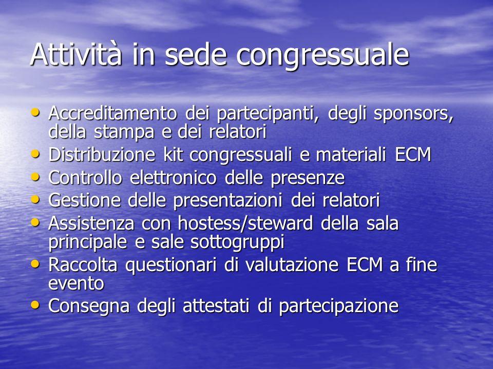 Attività in sede congressuale Accreditamento dei partecipanti, degli sponsors, della stampa e dei relatori Accreditamento dei partecipanti, degli spon