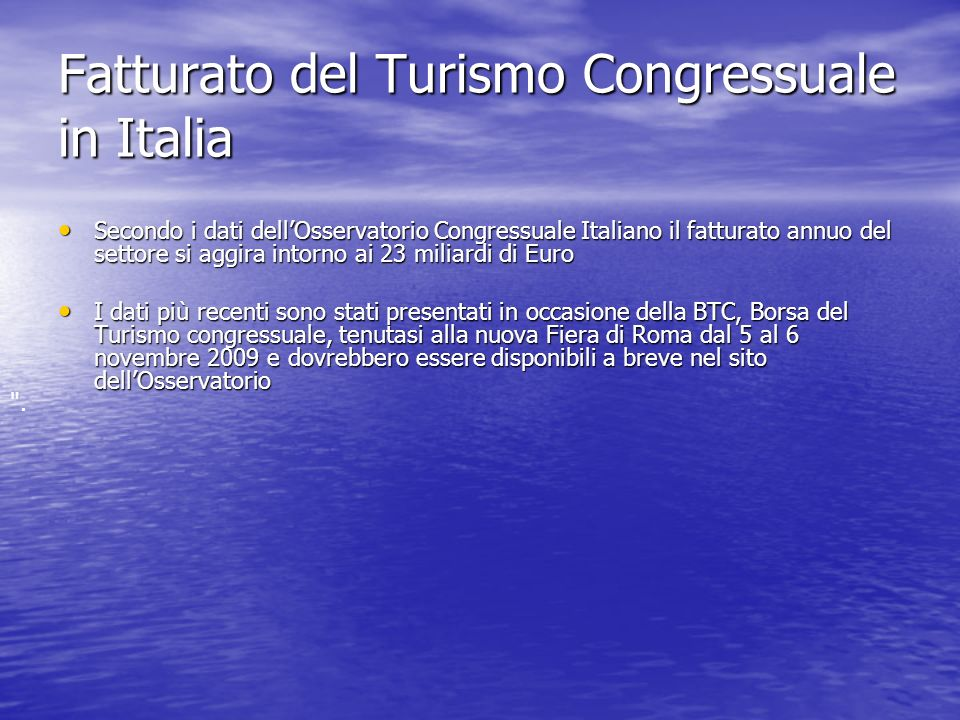 Fatturato del Turismo Congressuale in Italia Secondo i dati dellOsservatorio Congressuale Italiano il fatturato annuo del settore si aggira intorno ai