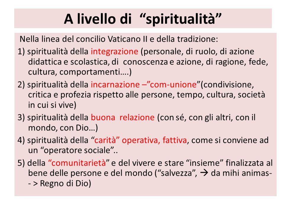 A livello di spiritualità Nella linea del concilio Vaticano II e della tradizione: 1) spiritualità della integrazione (personale, di ruolo, di azione