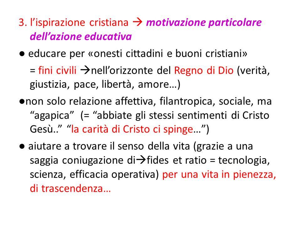 3. lispirazione cristiana motivazione particolare dellazione educativa educare per «onesti cittadini e buoni cristiani» = fini civili nellorizzonte de