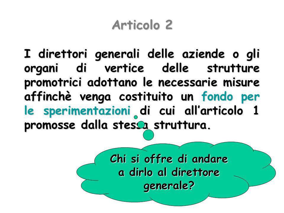 Articolo 2 I direttori generali delle aziende o gli organi di vertice delle strutture promotrici adottano le necessarie misure affinchè venga costitui