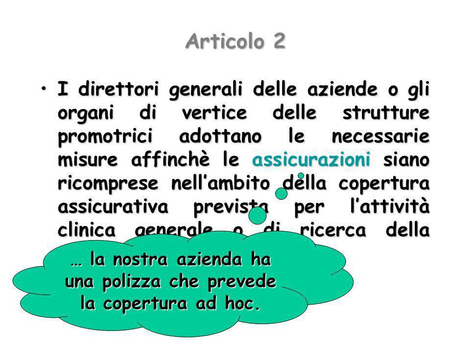 Articolo 2 I direttori generali delle aziende o gli organi di vertice delle strutture promotrici adottano le necessarie misure affinchè le assicurazio