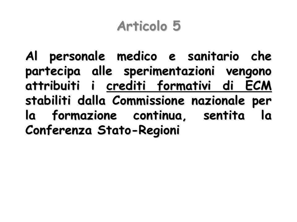 Articolo 5 Al personale medico e sanitario che partecipa alle sperimentazioni vengono attribuiti i crediti formativi di ECM stabiliti dalla Commission