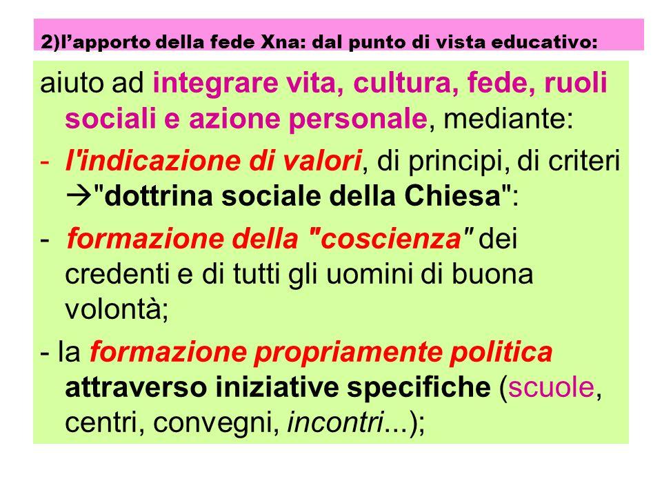 2)lapporto della fede Xna: dal punto di vista educativo: aiuto ad integrare vita, cultura, fede, ruoli sociali e azione personale, mediante: -l'indica