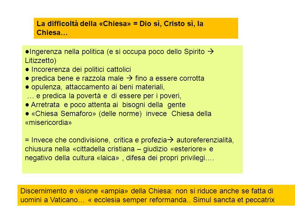 La difficoltà della «Chiesa» = Dio sì, Cristo sì, la Chiesa… Ingerenza nella politica (e si occupa poco dello Spirito Litizzetto) Incorerenza dei poli