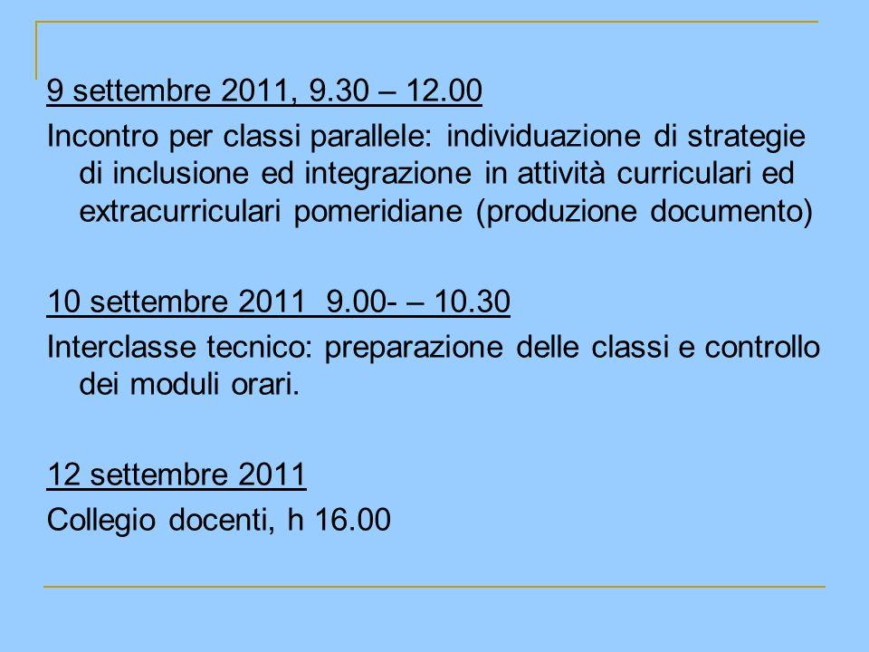 9 settembre 2011, 9.30 – 12.00 Incontro per classi parallele: individuazione di strategie di inclusione ed integrazione in attività curriculari ed ext