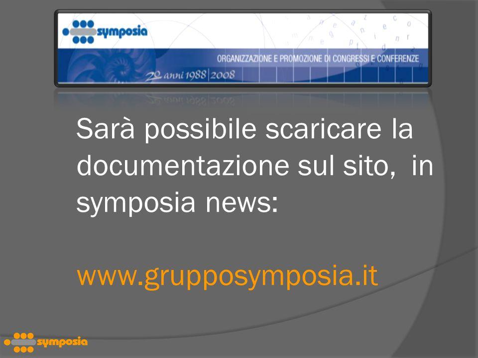 Sarà possibile scaricare la documentazione sul sito, in symposia news: www.grupposymposia.it