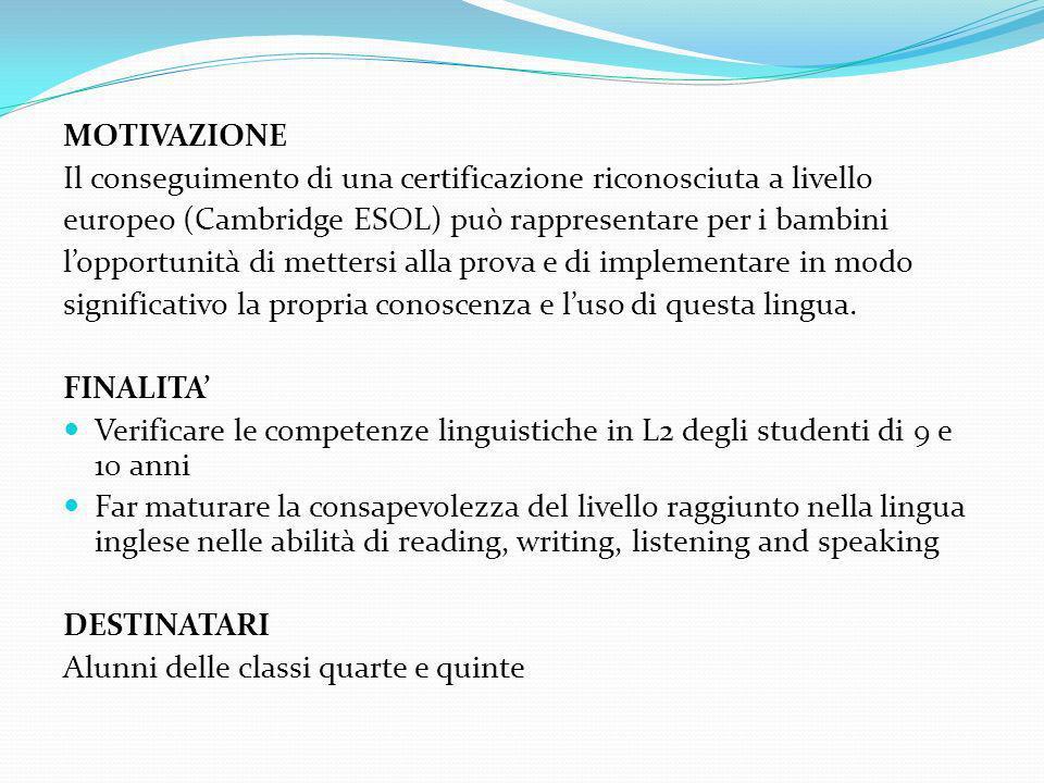 MOTIVAZIONE Il conseguimento di una certificazione riconosciuta a livello europeo (Cambridge ESOL) può rappresentare per i bambini lopportunità di met