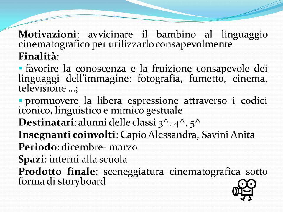Motivazioni: avvicinare il bambino al linguaggio cinematografico per utilizzarlo consapevolmente Finalità: favorire la conoscenza e la fruizione consa