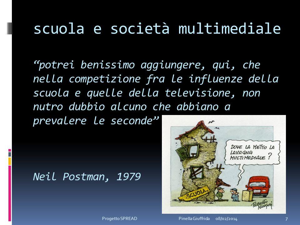 scuola e società multimediale potrei benissimo aggiungere, qui, che nella competizione fra le influenze della scuola e quelle della televisione, non n