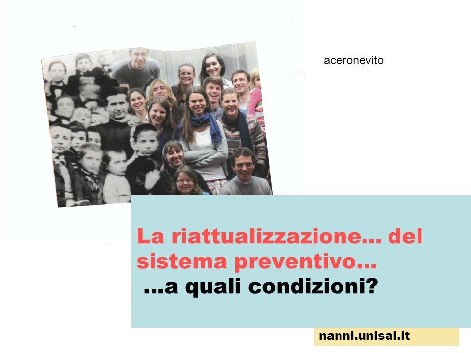 nanni.unisal.it La riattualizzazione… del sistema preventivo… …a quali condizioni? aceronevito