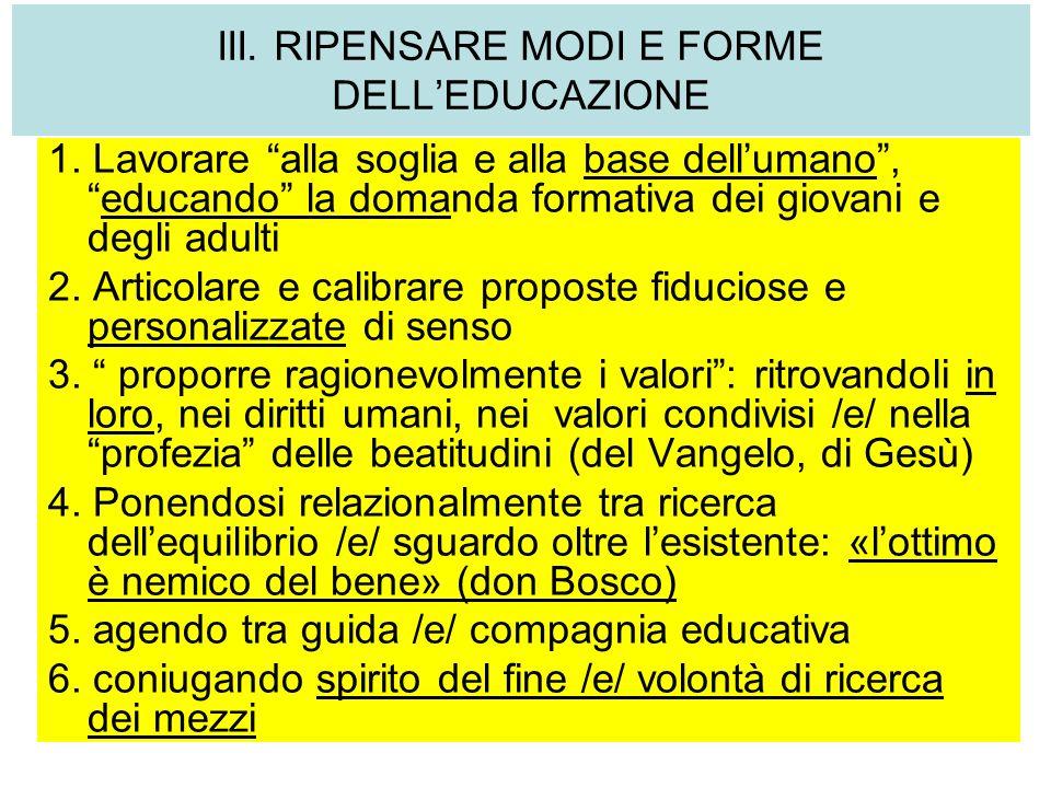 III. RIPENSARE MODI E FORME DELLEDUCAZIONE 1. Lavorare alla soglia e alla base dellumano,educando la domanda formativa dei giovani e degli adulti 2. A