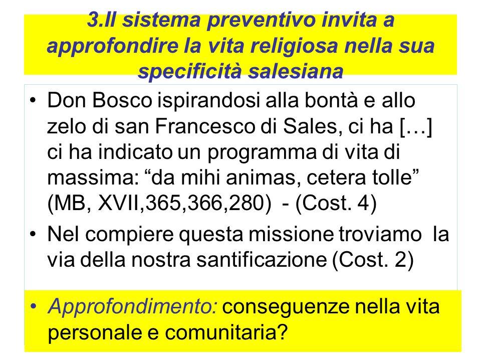 3.Il sistema preventivo invita a approfondire la vita religiosa nella sua specificità salesiana Don Bosco ispirandosi alla bontà e allo zelo di san Fr