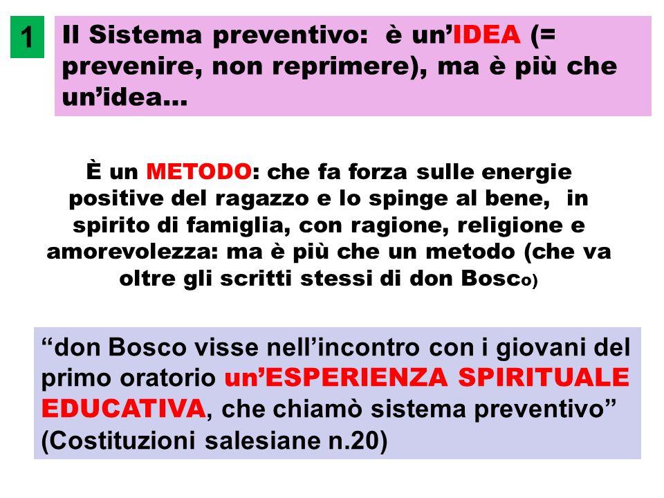 don Bosco visse nellincontro con i giovani del primo oratorio unESPERIENZA SPIRITUALE EDUCATIVA, che chiamò sistema preventivo (Costituzioni salesiane