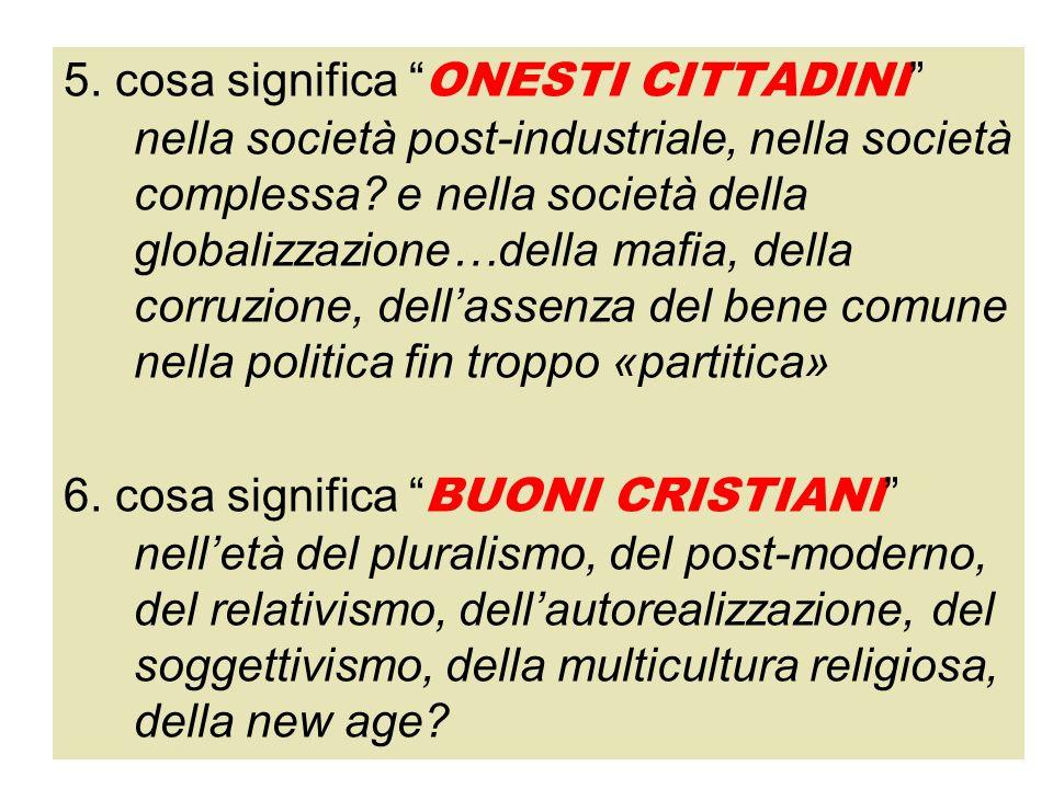 5. cosa significa ONESTI CITTADINI nella società post-industriale, nella società complessa? e nella società della globalizzazione…della mafia, della c