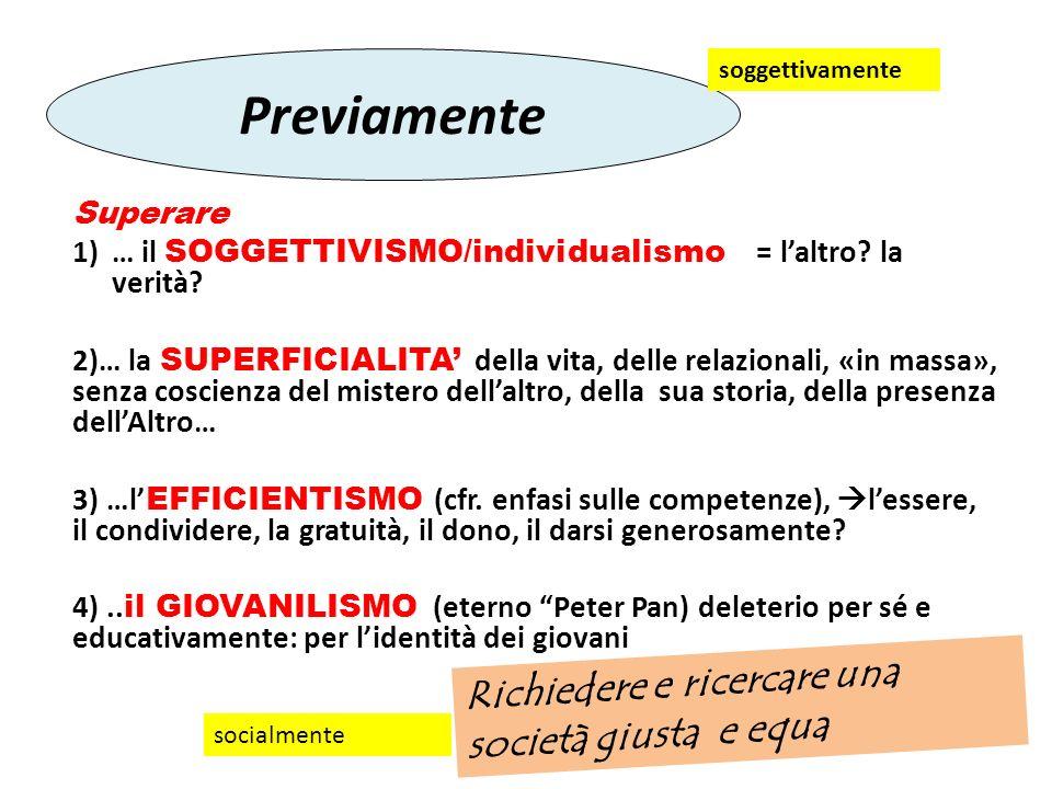 Superare 1)… il SOGGETTIVISMO/individualismo = laltro? la verità? 2)… la SUPERFICIALITA della vita, delle relazionali, «in massa», senza coscienza del