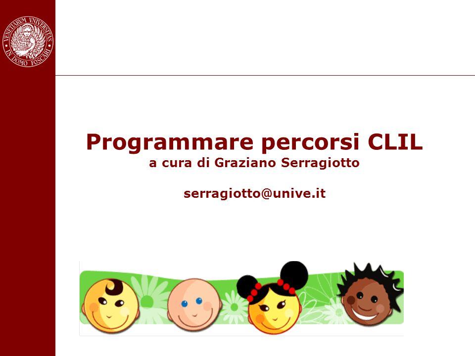 Programmare percorsi CLIL a cura di Graziano Serragiotto serragiotto@unive.it