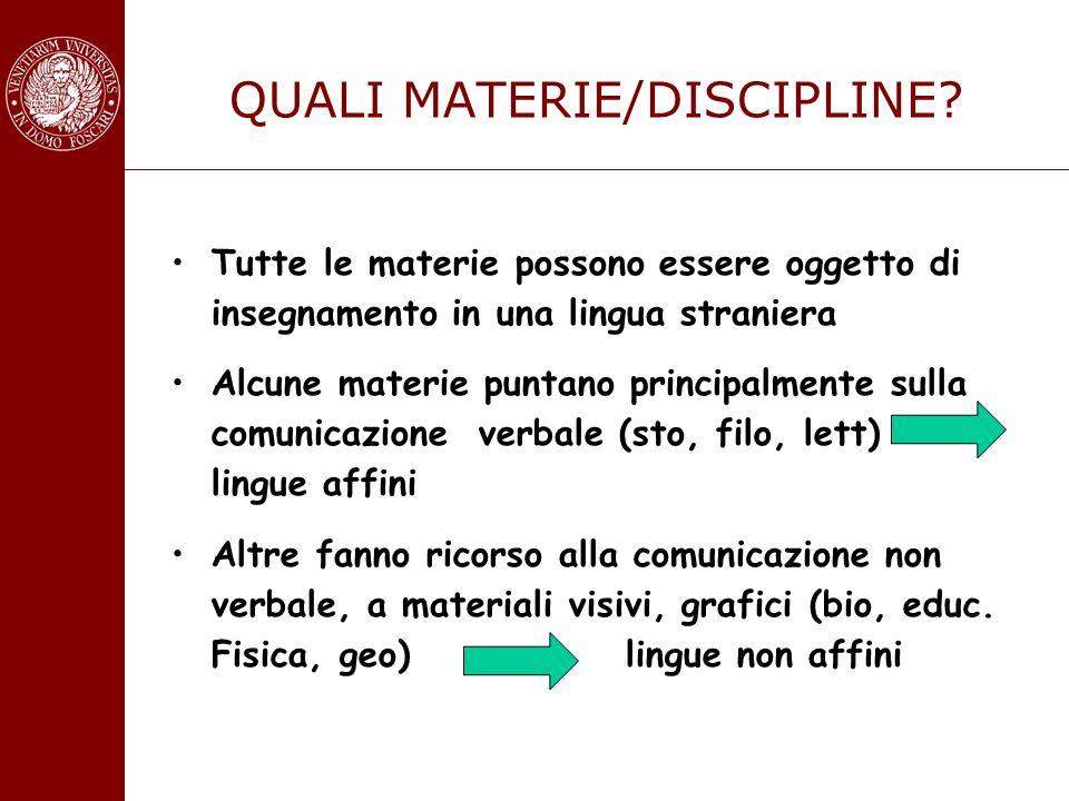 QUALI MATERIE/DISCIPLINE? Tutte le materie possono essere oggetto di insegnamento in una lingua straniera Alcune materie puntano principalmente sulla