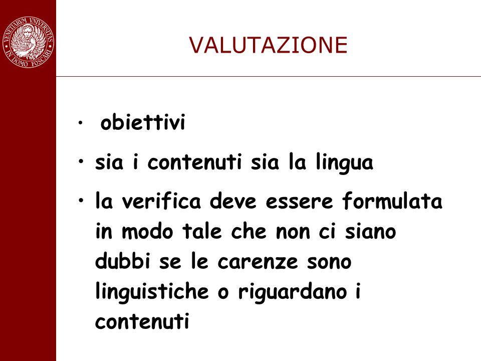 VALUTAZIONE obiettivi sia i contenuti sia la lingua la verifica deve essere formulata in modo tale che non ci siano dubbi se le carenze sono linguisti