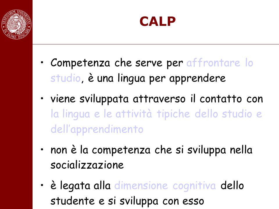 CALP Competenza che serve per affrontare lo studio, è una lingua per apprendere viene sviluppata attraverso il contatto con la lingua e le attività ti