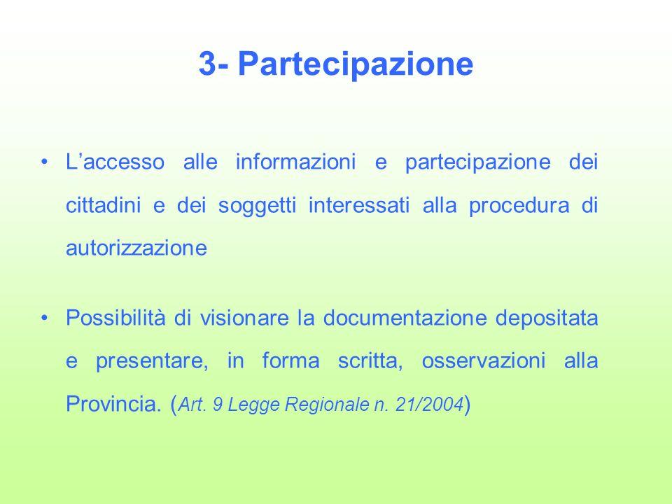 3- Partecipazione Laccesso alle informazioni e partecipazione dei cittadini e dei soggetti interessati alla procedura di autorizzazione Possibilità di visionare la documentazione depositata e presentare, in forma scritta, osservazioni alla Provincia.
