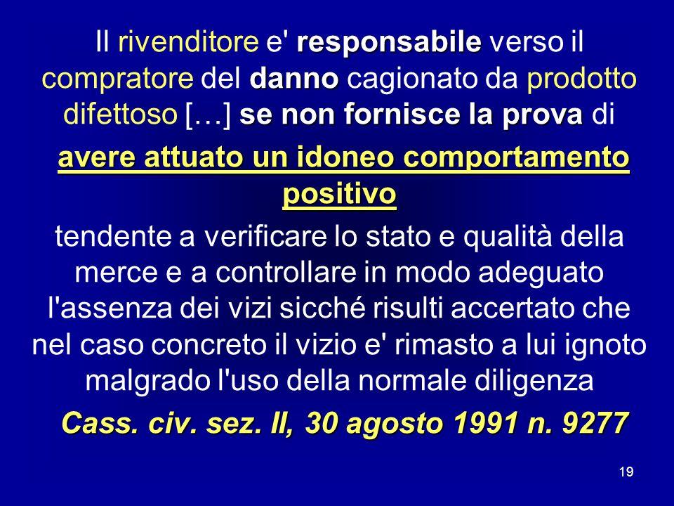 19 responsabile danno se non fornisce la prova Il rivenditore e' responsabile verso il compratore del danno cagionato da prodotto difettoso […] se non