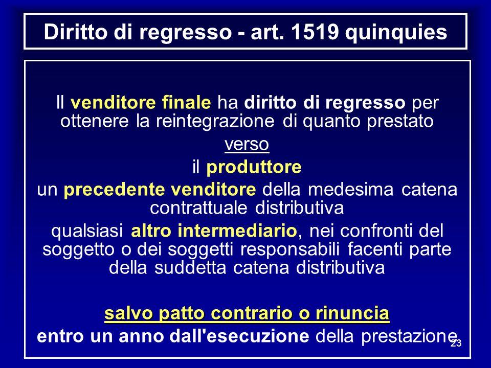 23 Diritto di regresso - art. 1519 quinquies Il venditore finale ha diritto di regresso per ottenere la reintegrazione di quanto prestato verso il pro