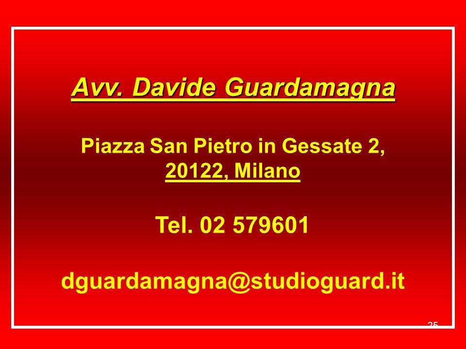 25 Avv. Davide Guardamagna Piazza San Pietro in Gessate 2, 20122, Milano Tel. 02 579601 dguardamagna@studioguard.it