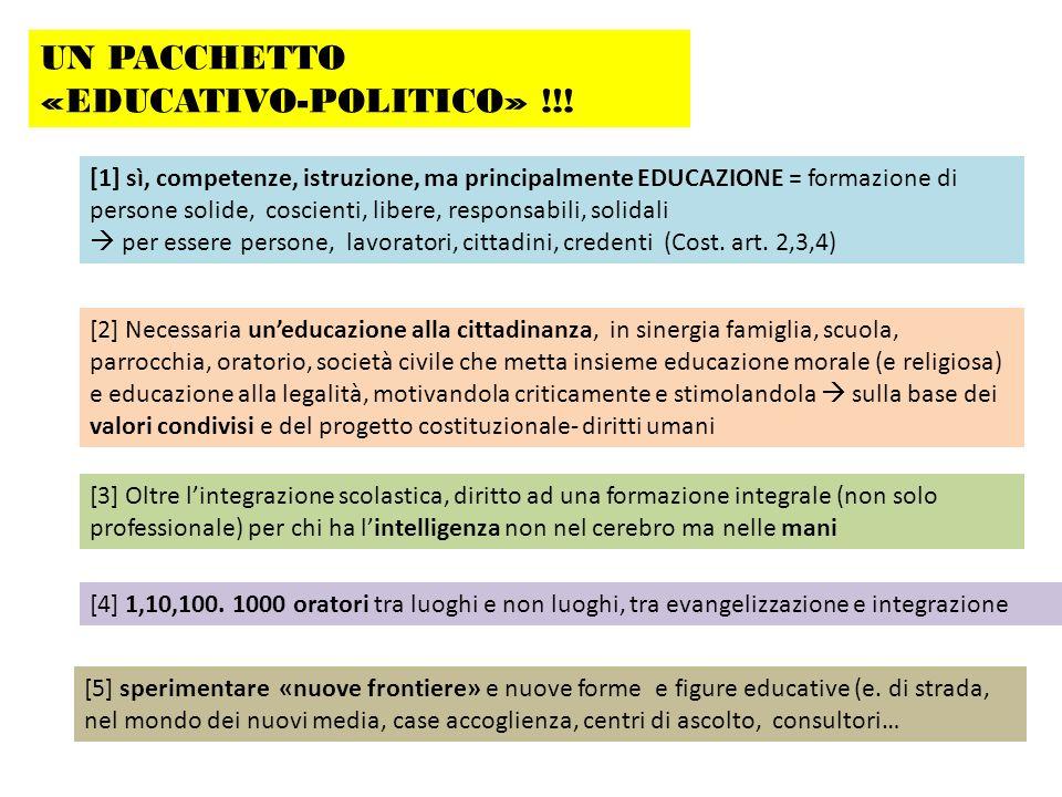 UN PACCHETTO «EDUCATIVO-POLITICO» !!! [1] sì, competenze, istruzione, ma principalmente EDUCAZIONE = formazione di persone solide, coscienti, libere,
