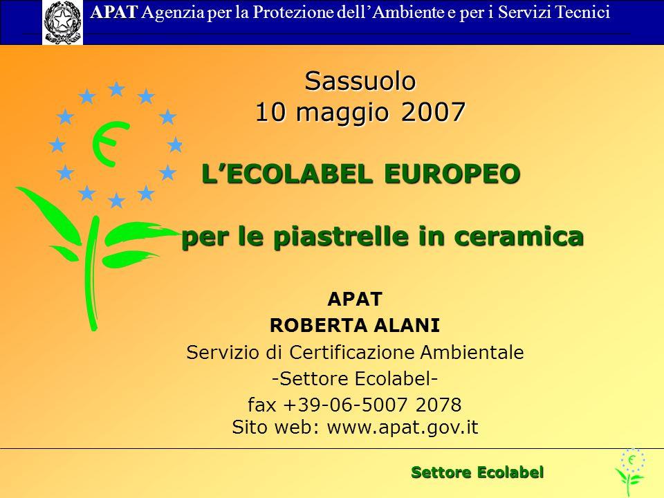 Settore Ecolabel APAT APAT Agenzia per la Protezione dellAmbiente e per i Servizi Tecnici Sassuolo 10 maggio 2007 LECOLABEL EUROPEO per le piastrelle in ceramica per le piastrelle in ceramica APAT ROBERTA ALANI Servizio di Certificazione Ambientale -Settore Ecolabel- fax +39-06-5007 2078 Sito web: www.apat.gov.it