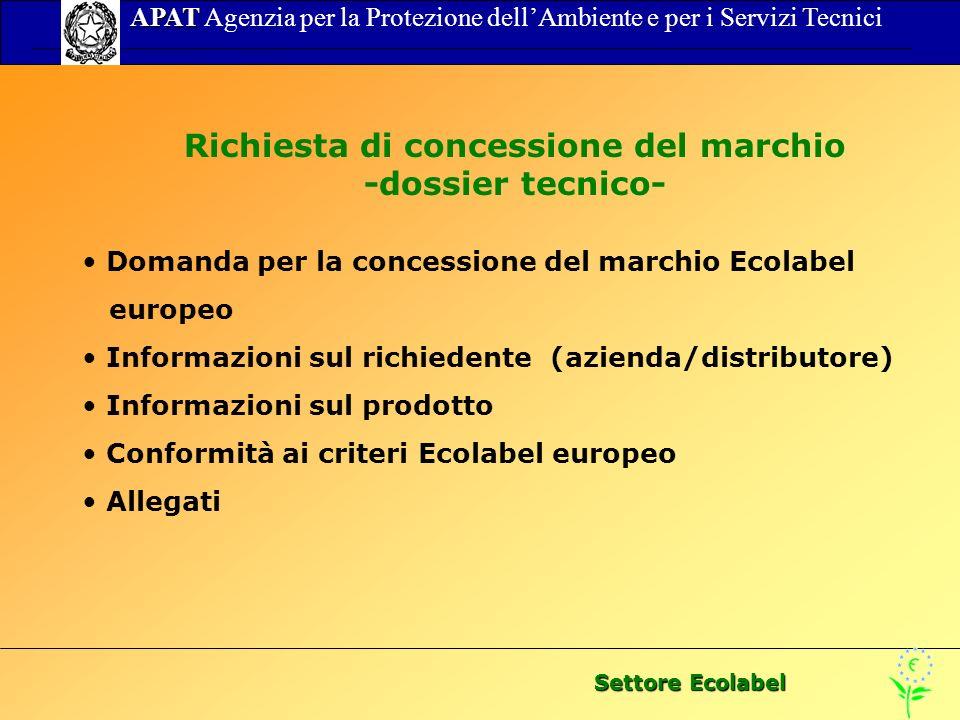 Settore Ecolabel APAT APAT Agenzia per la Protezione dellAmbiente e per i Servizi Tecnici Richiesta di concessione del marchio -dossier tecnico- Doman