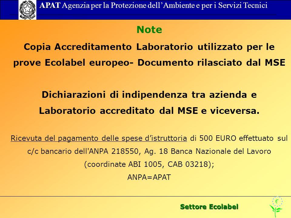 Settore Ecolabel APAT APAT Agenzia per la Protezione dellAmbiente e per i Servizi Tecnici Note Copia Accreditamento Laboratorio utilizzato per le prov