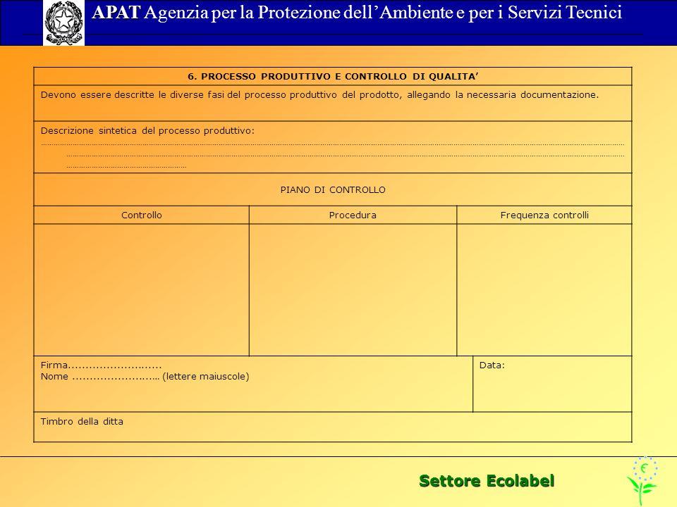 Settore Ecolabel APAT APAT Agenzia per la Protezione dellAmbiente e per i Servizi Tecnici 6. PROCESSO PRODUTTIVO E CONTROLLO DI QUALITA Devono essere