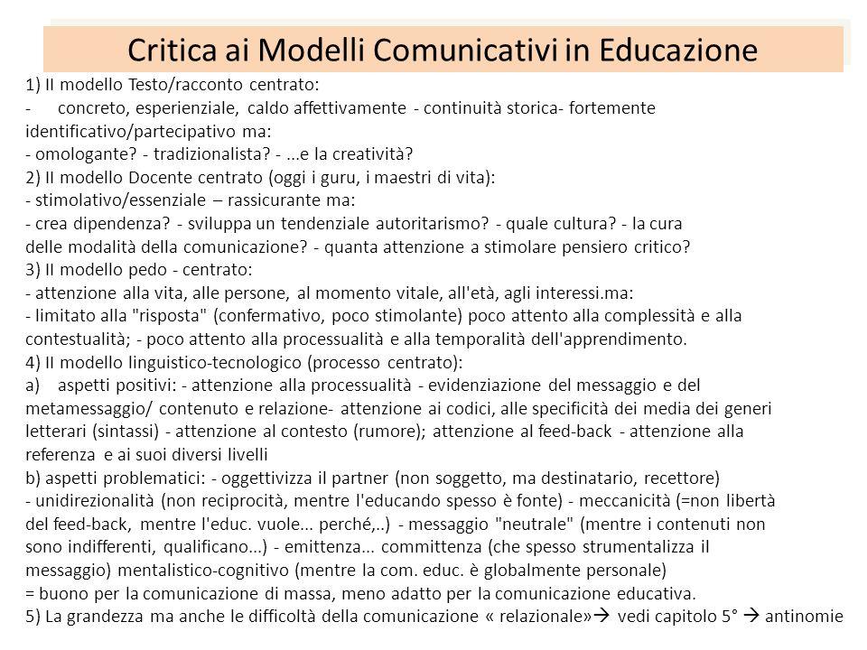 Critica ai Modelli Comunicativi in Educazione 1) II modello Testo/racconto centrato: -concreto, esperienziale, caldo affettivamente - continuità stori