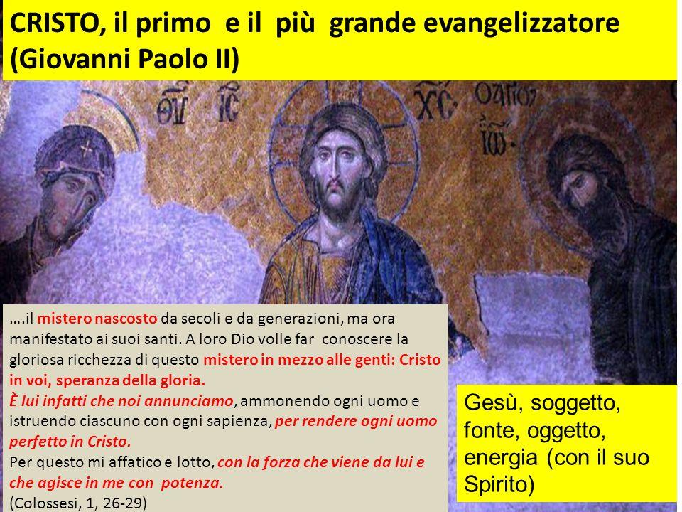 Gesù, soggetto, fonte, oggetto, energia (con il suo Spirito) CRISTO, il primo e il più grande evangelizzatore (Giovanni Paolo II) ….il mistero nascost