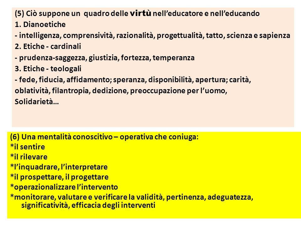 (6) Una mentalità conoscitivo – operativa che coniuga: *il sentire *il rilevare *linquadrare, linterpretare *il prospettare, il progettare *operaziona