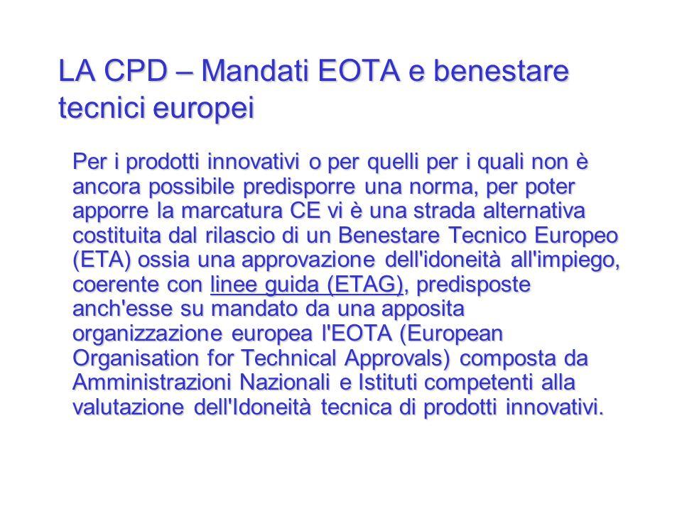 LA CPD – Mandati EOTA e benestare tecnici europei Per i prodotti innovativi o per quelli per i quali non è ancora possibile predisporre una norma, per